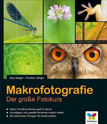 Kyra Sänger, Christian Sänger: Makrofotografie - Der große Fotokus. [Foto: Vierfarben]