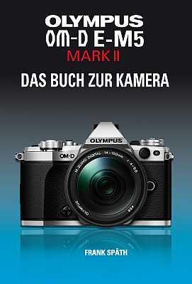 Olympus OM-D E-M5 Mark II – Das Kamerahandbuch. [Foto: Point of Sale Verlag]