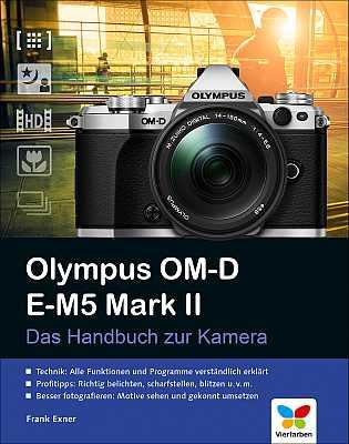 Olympus OM-D E-M5 Mark II – Das Handbuch zur Kamera