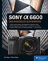 Sony Alpha 6600 – Das Handbuch zur Kamera