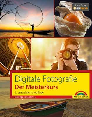 """""""Digitale Fotografie – Der Meisterkurs 3. aktualisierte Auflage"""" von Michael Hennemann. [Foto: Markt und Technik]"""