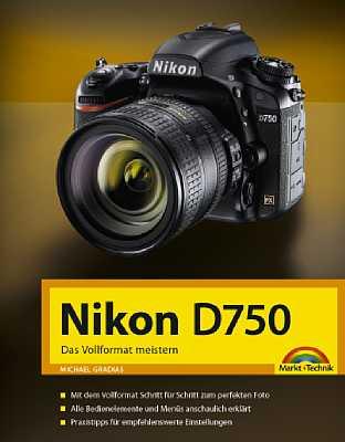 Markt+Technik Nikon D750 – Das Vollformat meistern